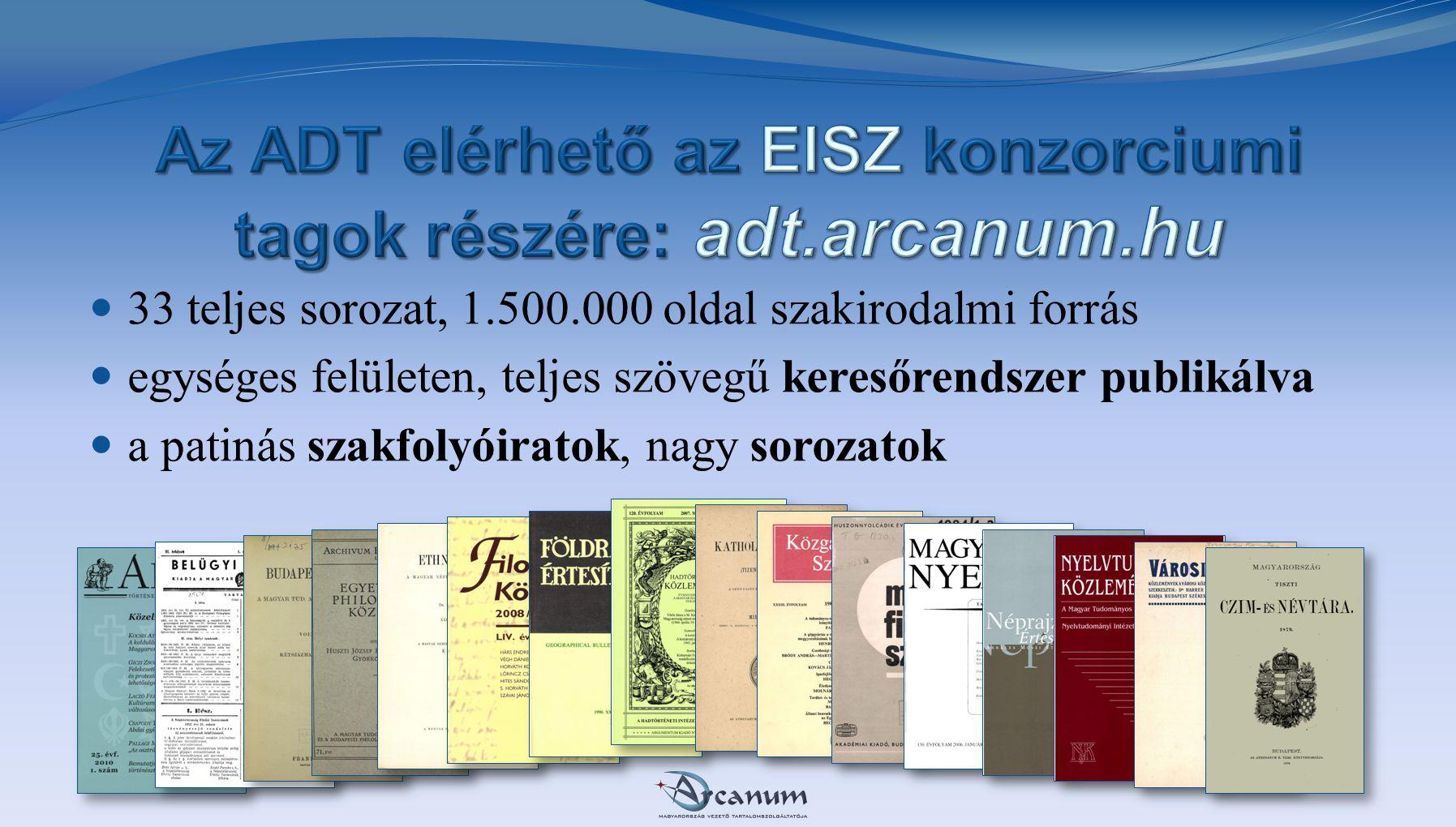  33 teljes sorozat, 1.500.000 oldal szakirodalmi forrás  egységes felületen, teljes szövegű keresőrendszer publikálva  a patinás szakfolyóiratok, n