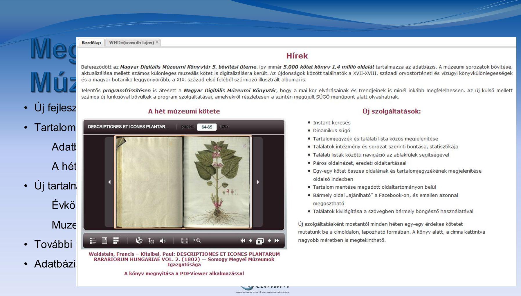 •Új fejlesztések megjelenése az online adatbázisokban •Tartalomhoz szabott új szolgáltatások Adatbázissal kapcsolatos friss információk A hét múzeumi