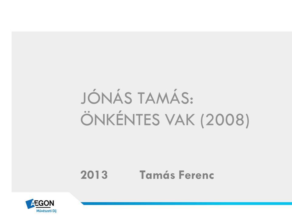 JÓNÁS TAMÁS: ÖNKÉNTES VAK (2008) Tamás Ferenc 2013