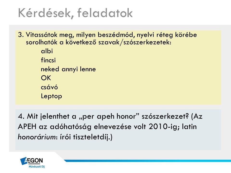 Kérdések, feladatok 3. Vitassátok meg, milyen beszédmód, nyelvi réteg körébe sorolhatók a következő szavak/szószerkezetek:  albi  fincsi  neked ann