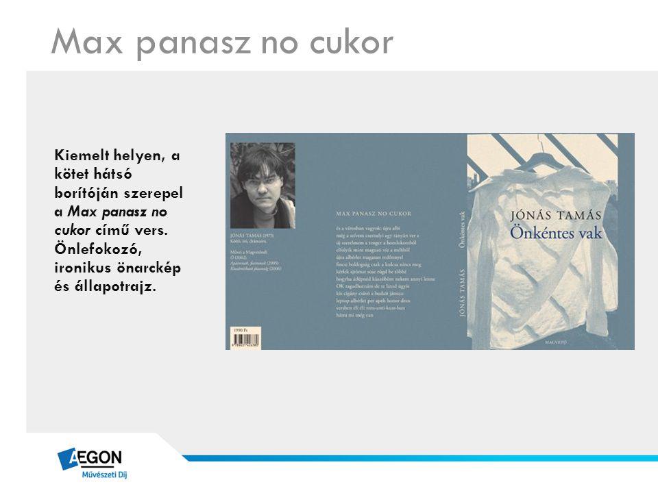Max panasz no cukor Kiemelt helyen, a kötet hátsó borítóján szerepel a Max panasz no cukor című vers. Önlefokozó, ironikus önarckép és állapotrajz.