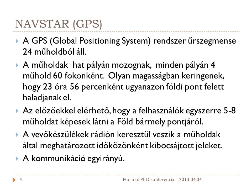 NAVSTAR (GPS)  A GPS (Global Positioning System) rendszer űrszegmense 24 műholdból áll.