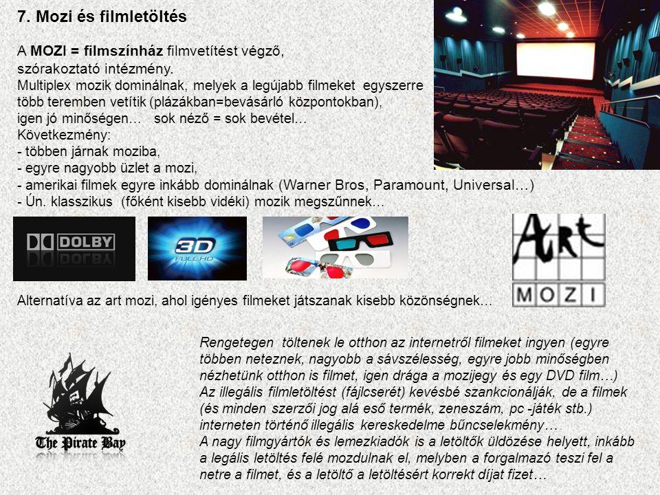 7. Mozi és filmletöltés A MOZI = filmszínház filmvetítést végző, szórakoztató intézmény. Multiplex mozik dominálnak, melyek a legújabb filmeket egysze