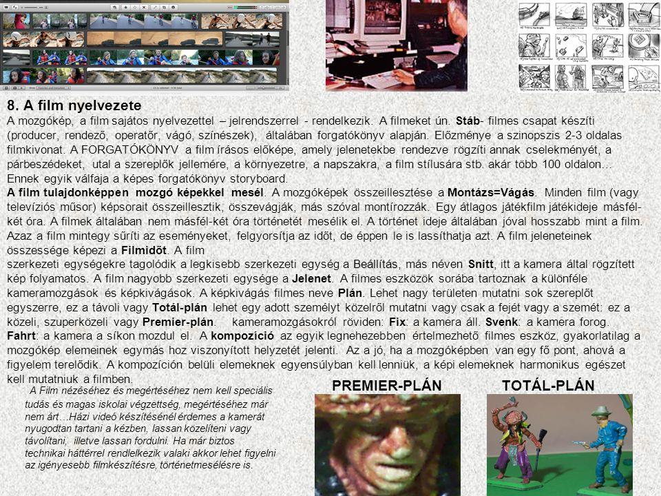 Beállítás 8. A film nyelvezete A mozgókép, a film sajátos nyelvezettel – jelrendszerrel - rendelkezik. A filmeket ún. Stáb- filmes csapat készíti (pro