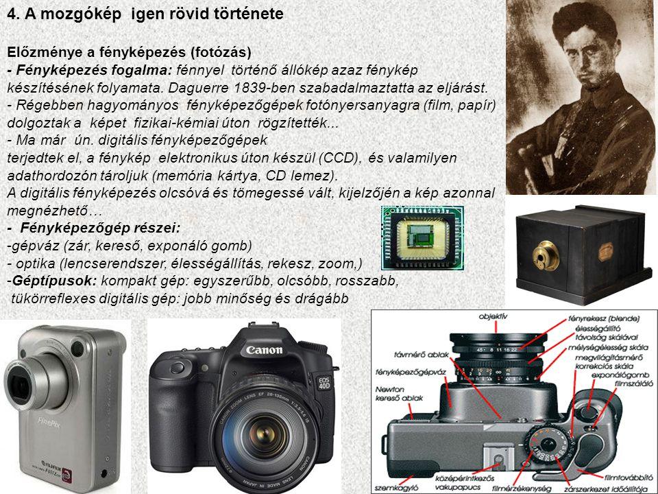 4. A mozgókép igen rövid története Előzménye a fényképezés (fotózás) - Fényképezés fogalma: fénnyel történő állókép azaz fénykép készítésének folyamat