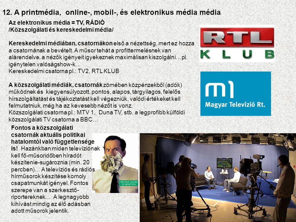 Az elektronikus média = TV, RÁDIÓ /Közszolgálati és kereskedelmi média/ Kereskedelmi médiában, csatornákon első a nézettség, mert ez hozza a csatornának a bevételt.