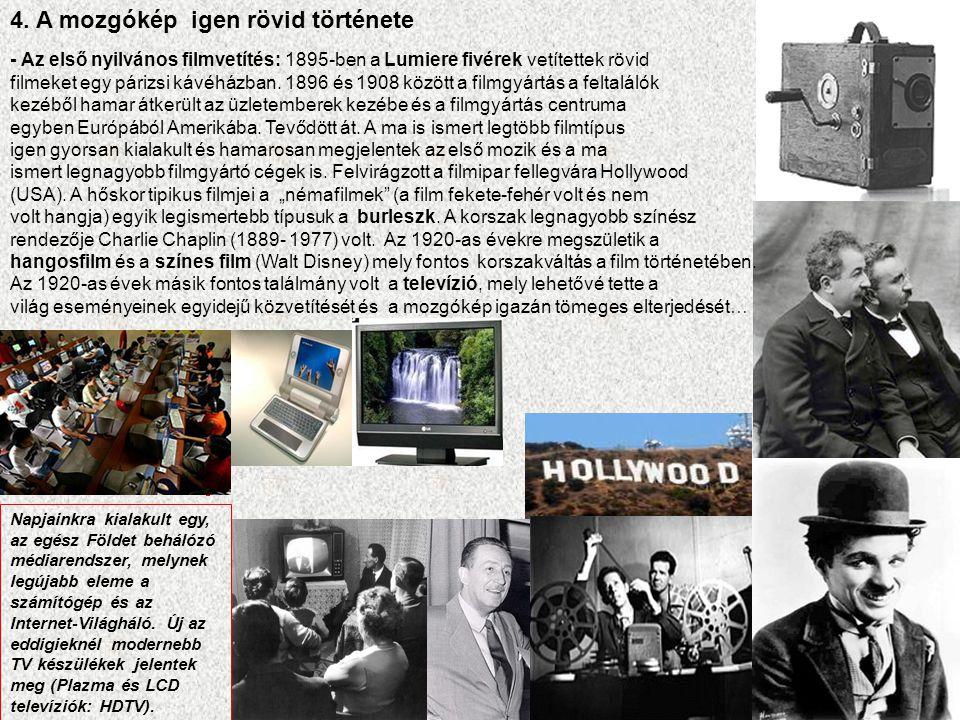 4.a A mozgókép igen rövid története A hazai mozifilmgyártás és televíziózás megkésve indult az 1900-as évek közepétől.