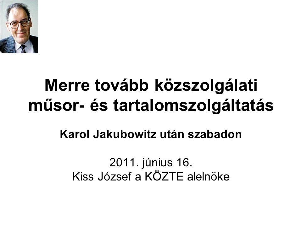 Merre tovább közszolgálati műsor- és tartalomszolgáltatás Karol Jakubowitz után szabadon 2011.
