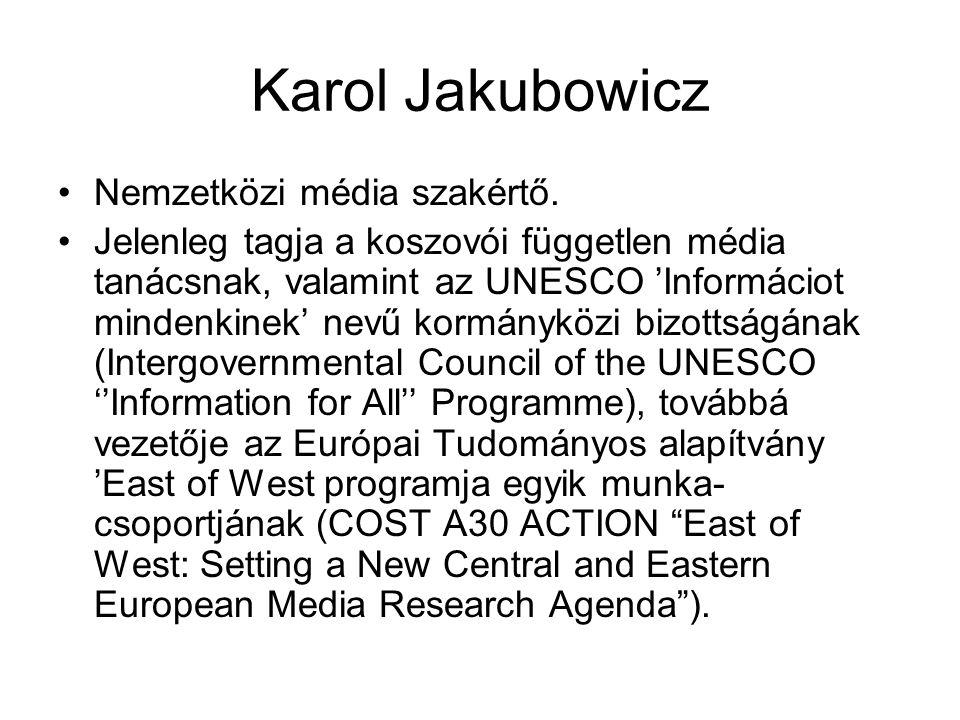 Karol Jakubowicz •Alapképesítését Warsóban szerezte, az elmúlt 15 évben számos felelős beosztásban tevékenykedett Lengyelországban és nemzetközi bizottságokban miközben nemzetközi tekintélyre tett szert ( nyitó előadást tartott a BBC megújulásával foglalkozó konferencián), jelenleg vendégprofesszor az Institute of Journalism, University of Dortmund- on és az Amsterdam School of Communications Research, University of Amsterdam.