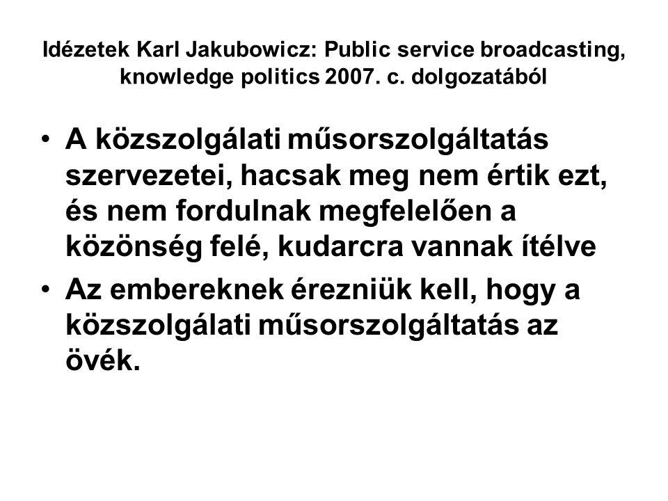 Idézetek Karl Jakubowicz: Public service broadcasting, knowledge politics 2007.