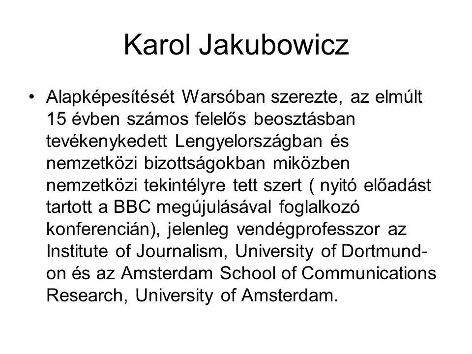 Karol Jakubowicz •Számtalan közleményei közül kiemelkedők: •Könyv: Rude Awakening: Social and Media Change in Central and Eastern Europe.