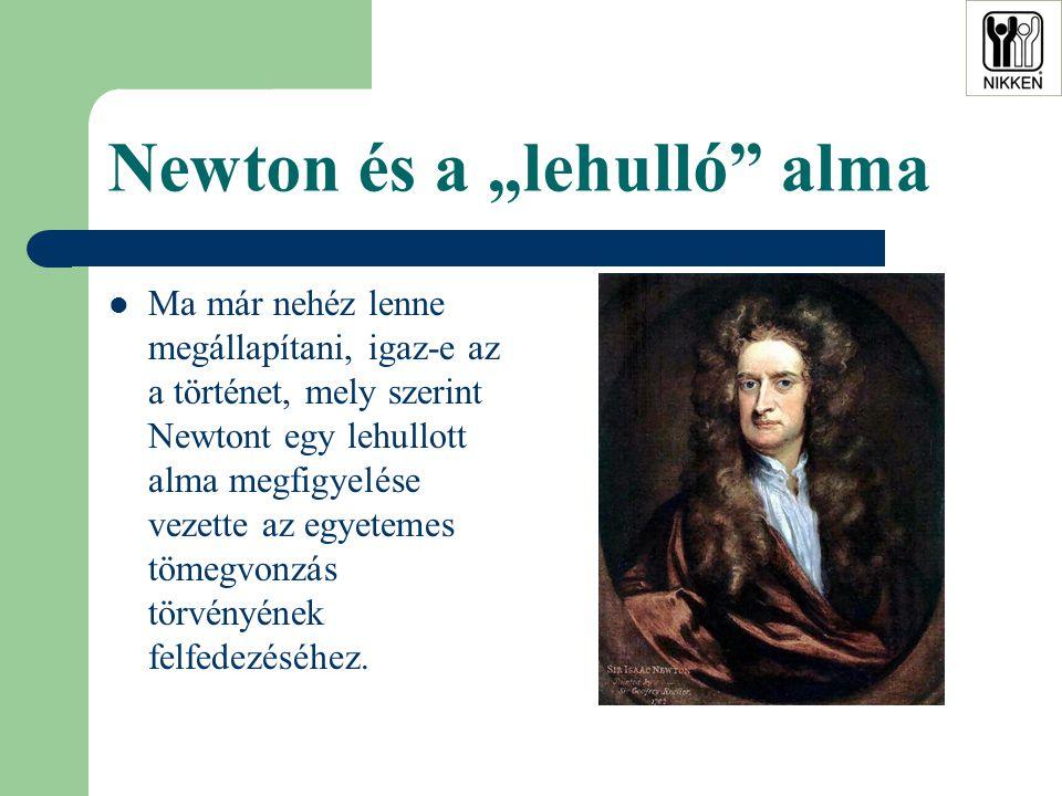 """Newton és a """"lehulló alma  Ma már nehéz lenne megállapítani, igaz-e az a történet, mely szerint Newtont egy lehullott alma megfigyelése vezette az egyetemes tömegvonzás törvényének felfedezéséhez."""