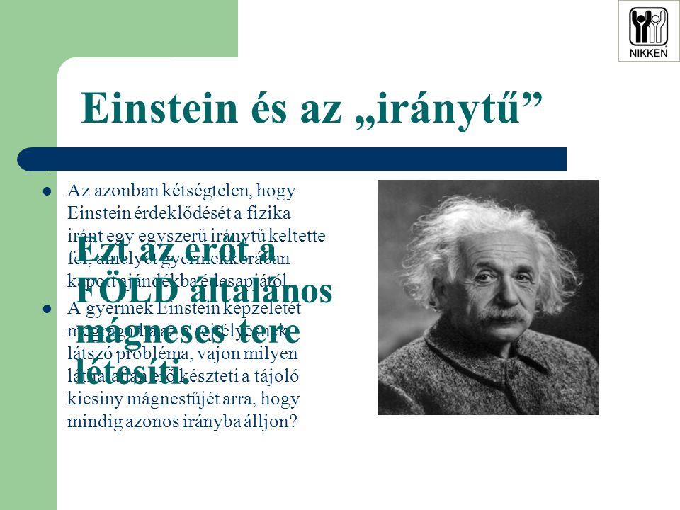 """Einstein és az """"iránytű  Az azonban kétségtelen, hogy Einstein érdeklődését a fizika iránt egy egyszerű iránytű keltette fel, amelyet gyermekkorában kapott ajándékba édesapjától."""