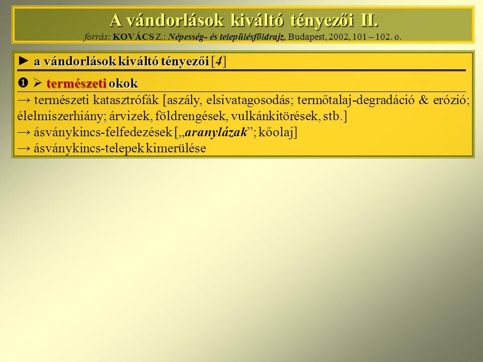 A vándorlások kiváltó tényezői II. A vándorlások kiváltó tényezői II. forrás: KOVÁCS Z.: Népesség- és településföldrajz, Budapest, 2002, 101 – 102. o.
