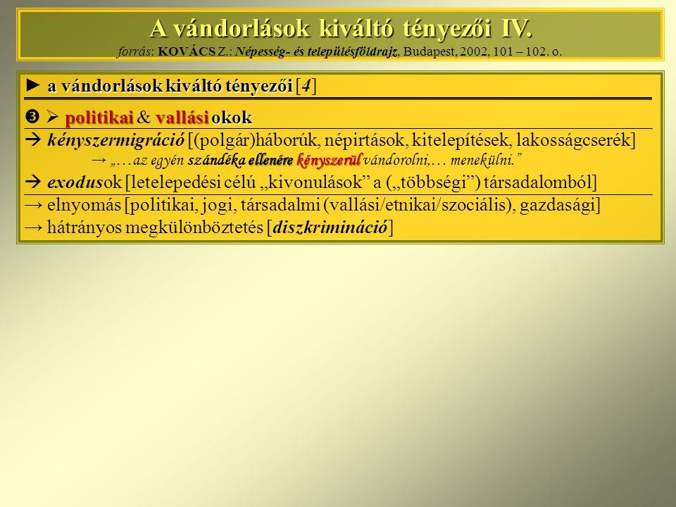 A vándorlások kiváltó tényezői IV. A vándorlások kiváltó tényezői IV. forrás: KOVÁCS Z.: Népesség- és településföldrajz, Budapest, 2002, 101 – 102. o.