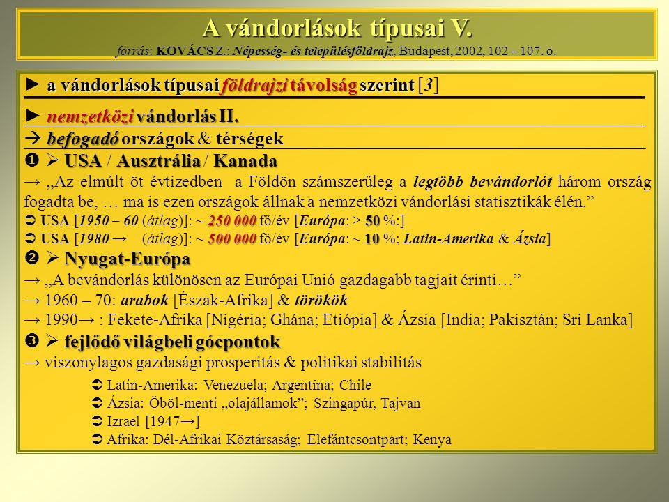 A vándorlások típusai V. A vándorlások típusai V. forrás: KOVÁCS Z.: Népesség- és településföldrajz, Budapest, 2002, 102 – 107. o. a vándorlások típus