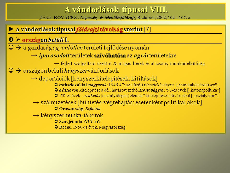 A vándorlások típusai VIII. A vándorlások típusai VIII. forrás: KOVÁCS Z.: Népesség- és településföldrajz, Budapest, 2002, 102 – 107. o. a vándorlások