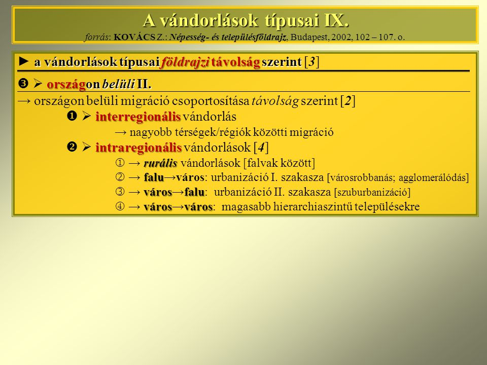 A vándorlások típusai IX. A vándorlások típusai IX. forrás: KOVÁCS Z.: Népesség- és településföldrajz, Budapest, 2002, 102 – 107. o. a vándorlások típ