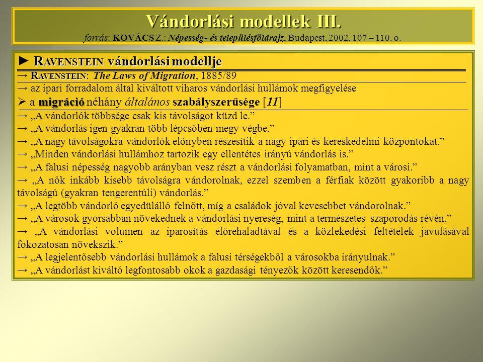 Vándorlási modellek III. Vándorlási modellek III. forrás: KOVÁCS Z.: Népesség- és településföldrajz, Budapest, 2002, 107 – 110. o. R AVENSTEIN vándorl