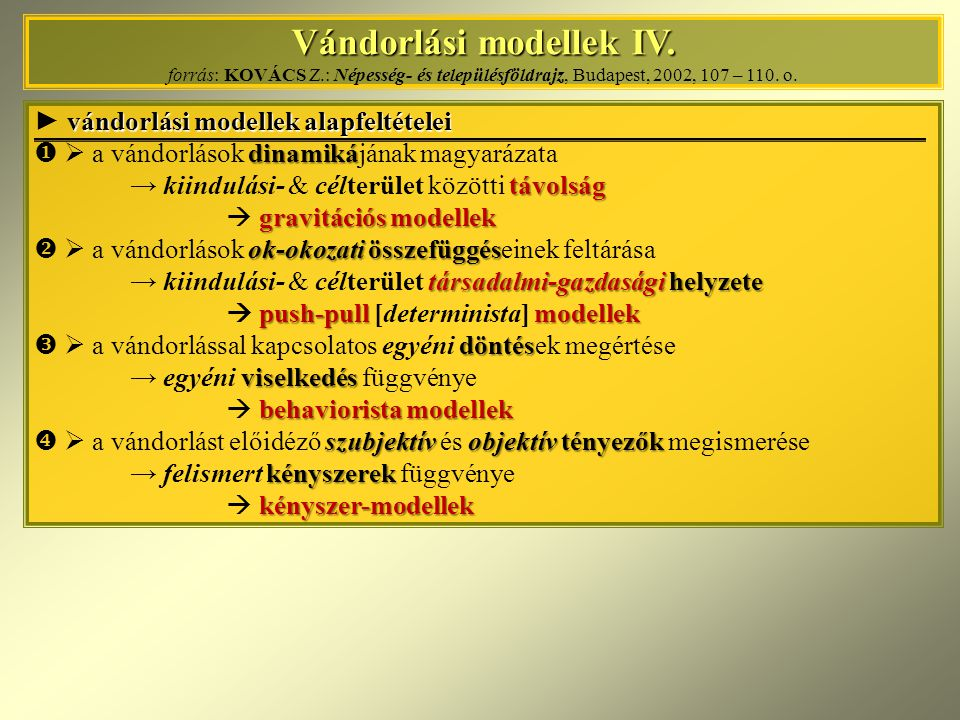 Vándorlási modellek IV. Vándorlási modellek IV. forrás: KOVÁCS Z.: Népesség- és településföldrajz, Budapest, 2002, 107 – 110. o. vándorlási modellek a