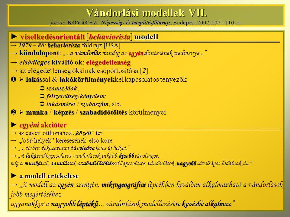 Vándorlási modellek VII. Vándorlási modellek VII. forrás: KOVÁCS Z.: Népesség- és településföldrajz, Budapest, 2002, 107 – 110. o. viselkedésorientált