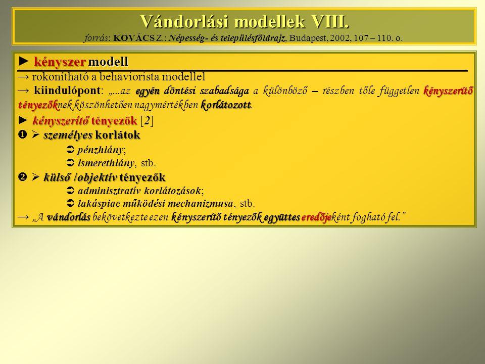 Vándorlási modellek VIII. Vándorlási modellek VIII. forrás: KOVÁCS Z.: Népesség- és településföldrajz, Budapest, 2002, 107 – 110. o. kényszermodell ►