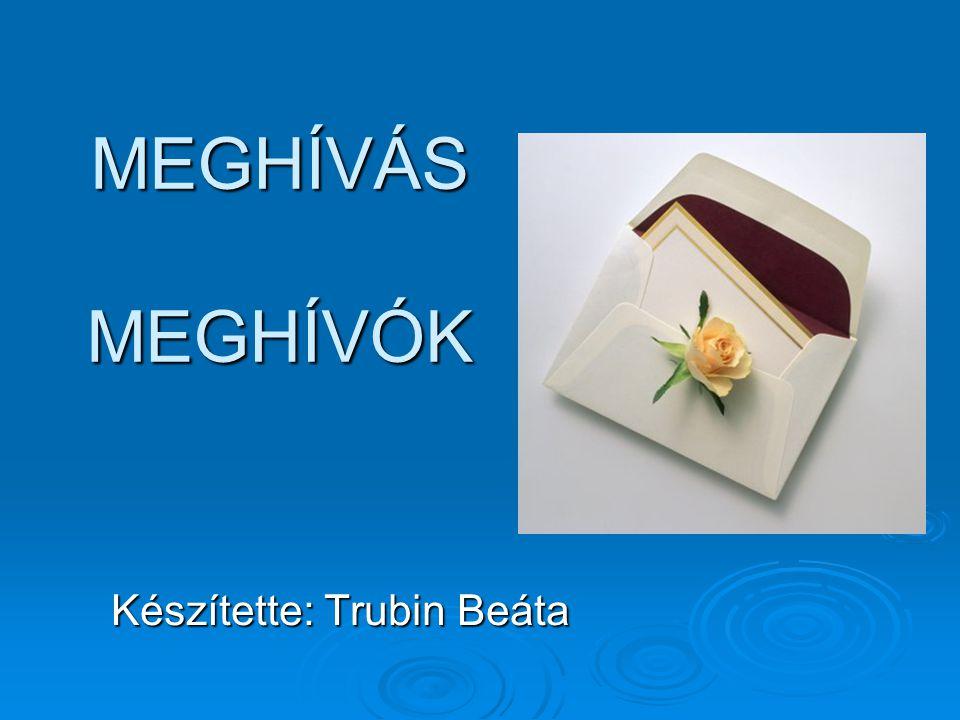 MEGHÍVÁS MEGHÍVÓK Készítette: Trubin Beáta
