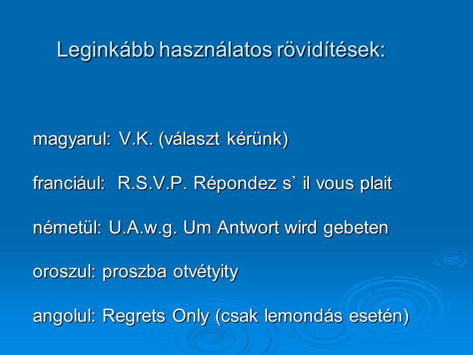 Leginkább használatos rövidítések: magyarul: V.K.(választ kérünk) franciául: R.S.V.P.