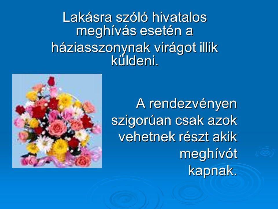 Lakásra szóló hivatalos meghívás esetén a háziasszonynak virágot illik küldeni.