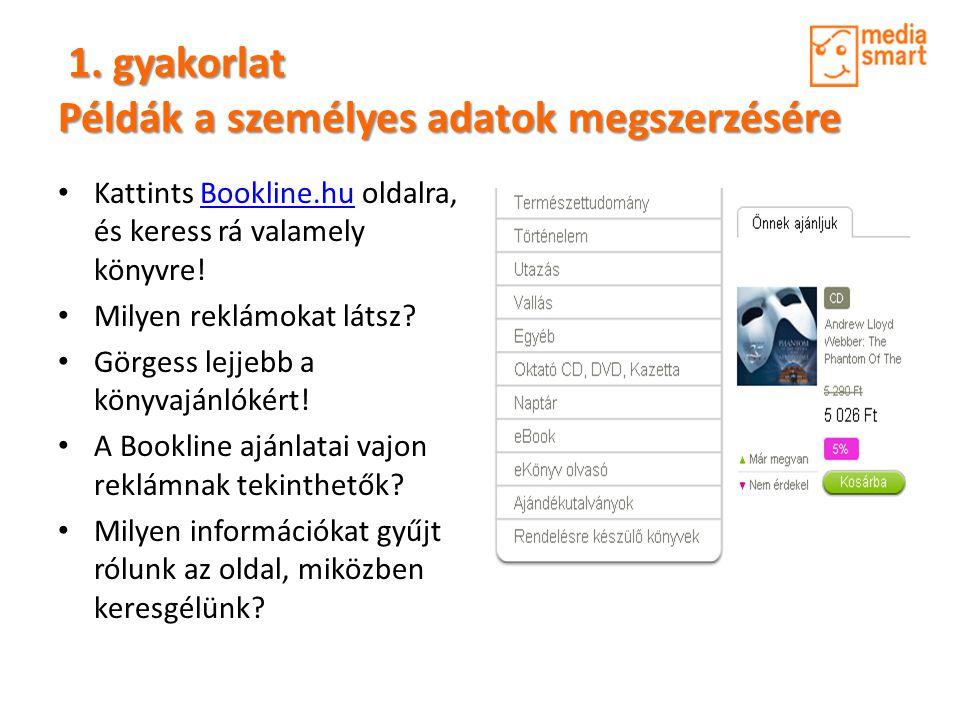 1. gyakorlat Példák a személyes adatok megszerzésére 1. gyakorlat Példák a személyes adatok megszerzésére • Kattints Bookline.hu oldalra, és keress rá