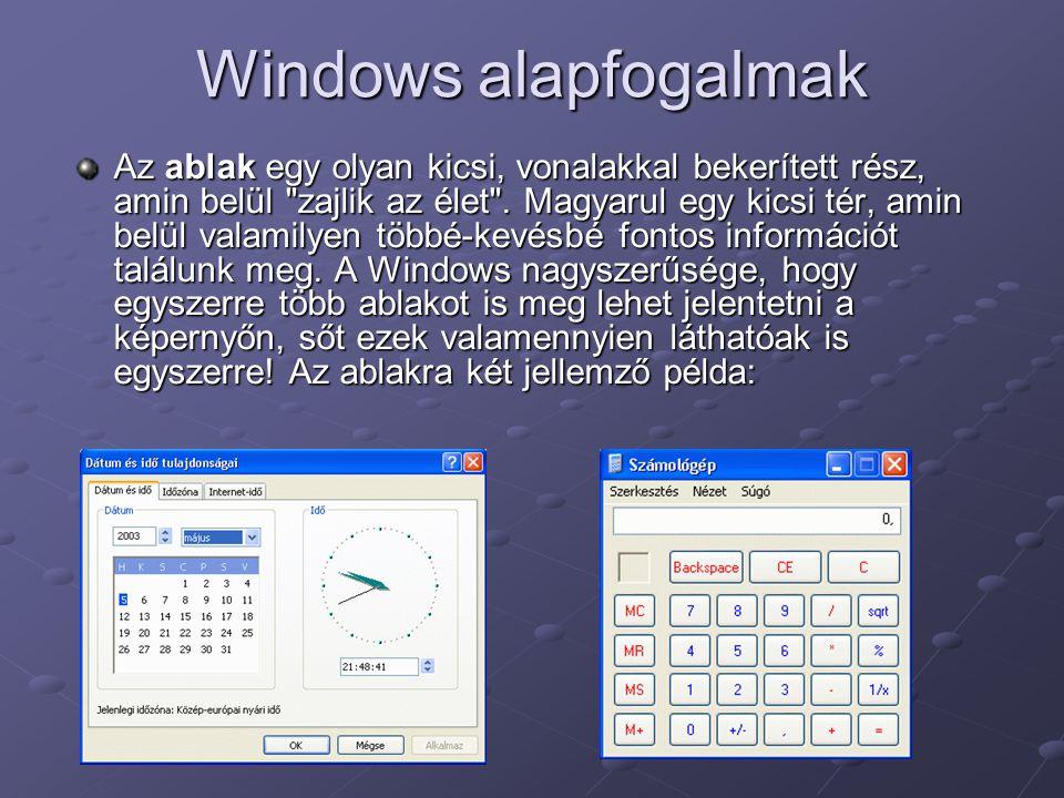 Windows alapfogalmak Az ablak egy olyan kicsi, vonalakkal bekerített rész, amin belül zajlik az élet .