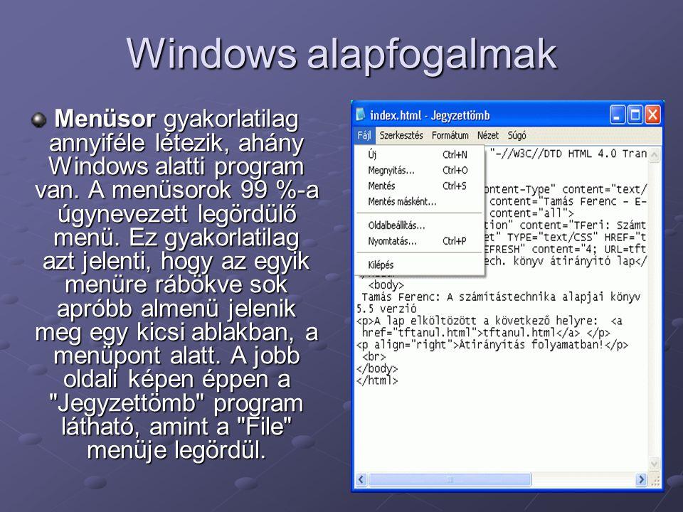 Windows alapfogalmak Menüsor gyakorlatilag annyiféle létezik, ahány Windows alatti program van.