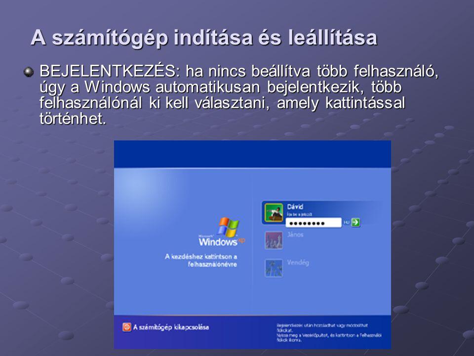 A számítógép indítása és leállítása BEJELENTKEZÉS: ha nincs beállítva több felhasználó, úgy a Windows automatikusan bejelentkezik, több felhasználónál ki kell választani, amely kattintással történhet.