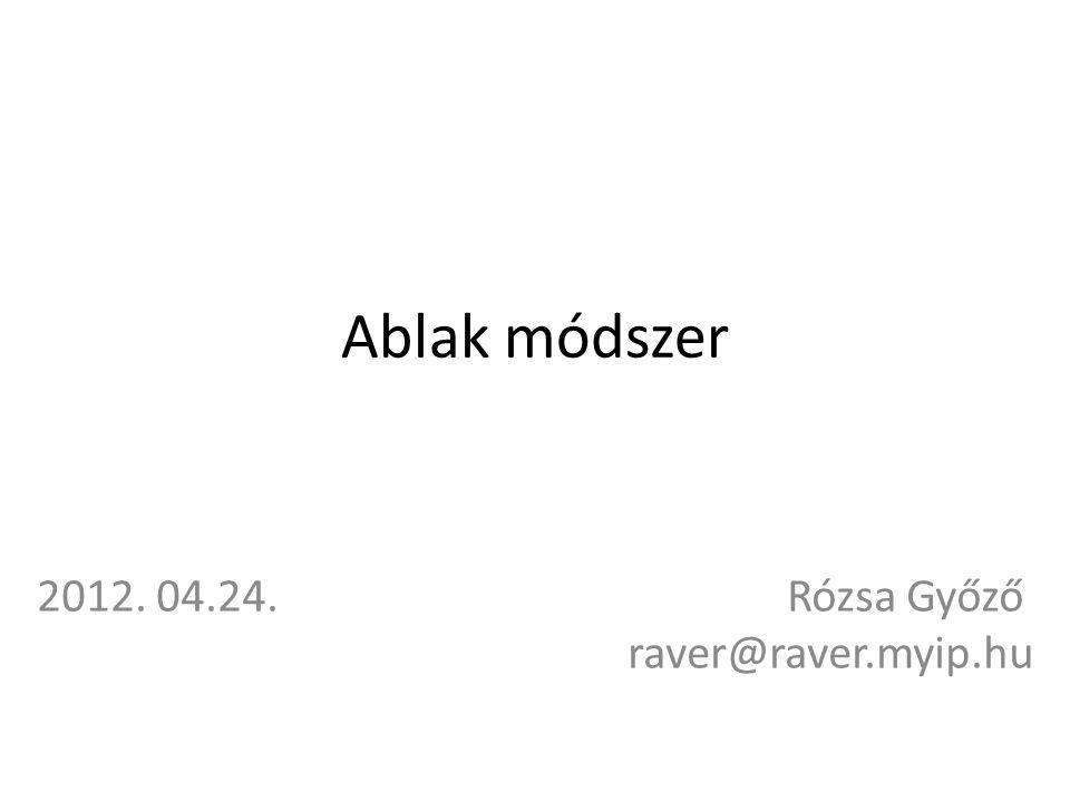 Ablak módszer 2012. 04.24. Rózsa Győző raver@raver.myip.hu
