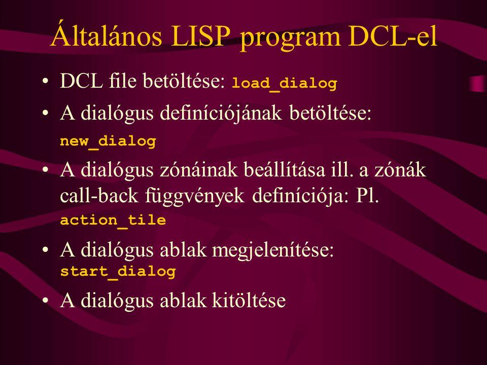 Általános LISP program DCL-el •DCL file betöltése: load_dialog •A dialógus definíciójának betöltése: new_dialog •A dialógus zónáinak beállítása ill.