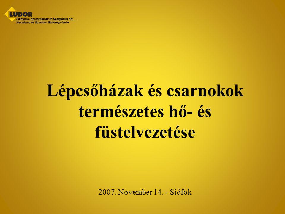 Lépcsőházak és csarnokok természetes hő- és füstelvezetése 2007. November 14. - Siófok