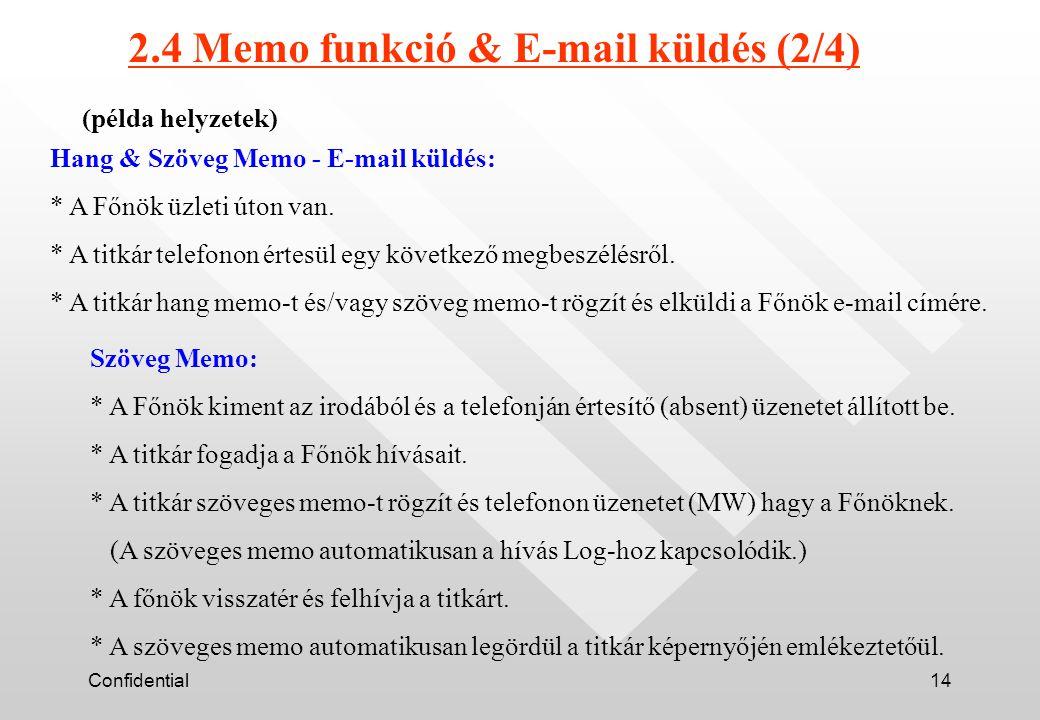 Confidential14 2.4 Memo funkció & E-mail küldés (2/4) Hang & Szöveg Memo - E-mail küldés: * A Főnök üzleti úton van.