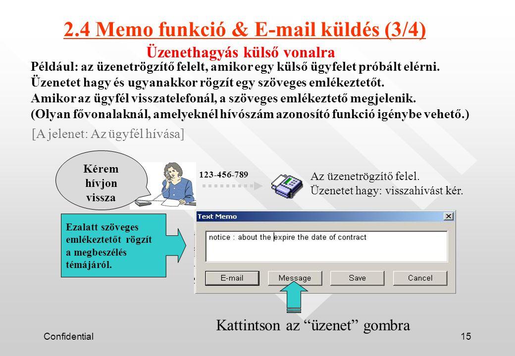Confidential15 Üzenethagyás külső vonalra Például: az üzenetrögzítő felelt, amikor egy külső ügyfelet próbált elérni.
