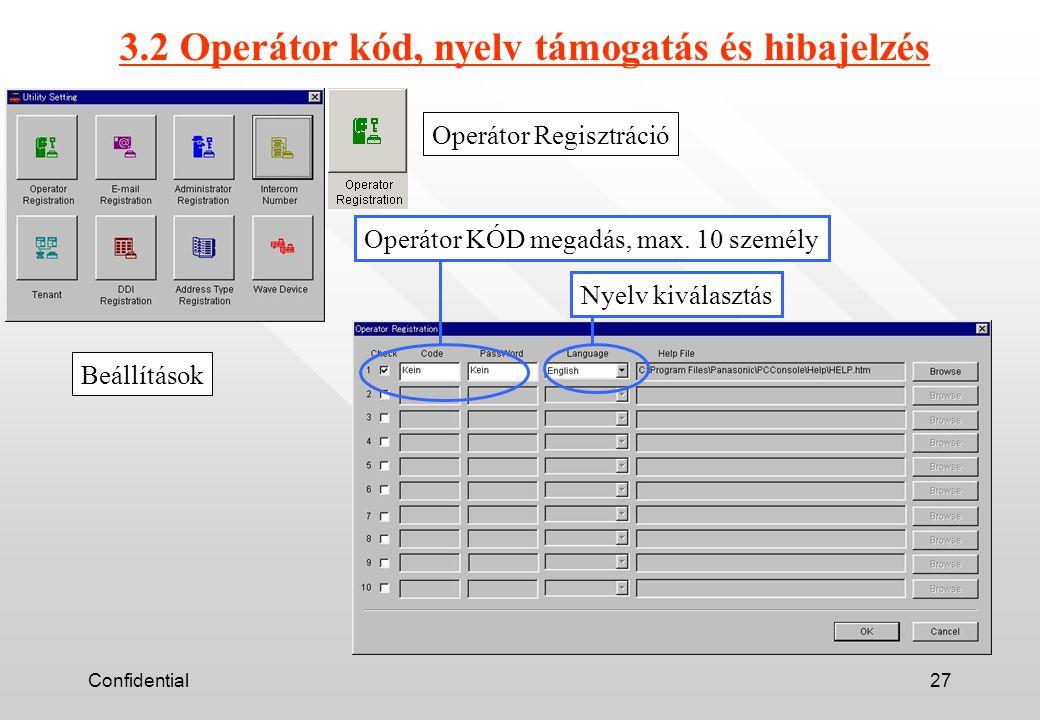 Confidential27 3.2 Operátor kód, nyelv támogatás és hibajelzés Beállítások Operátor Regisztráció Operátor KÓD megadás, max.