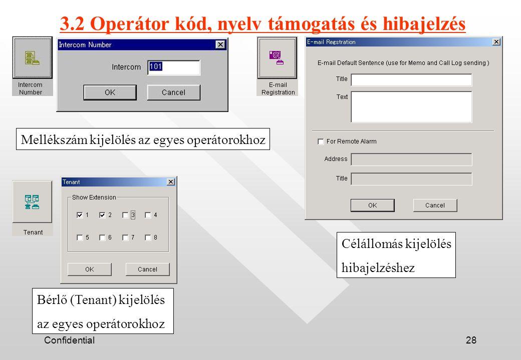 Confidential28 3.2 Operátor kód, nyelv támogatás és hibajelzés Mellékszám kijelölés az egyes operátorokhoz Bérlő (Tenant) kijelölés az egyes operátorokhoz Célállomás kijelölés hibajelzéshez