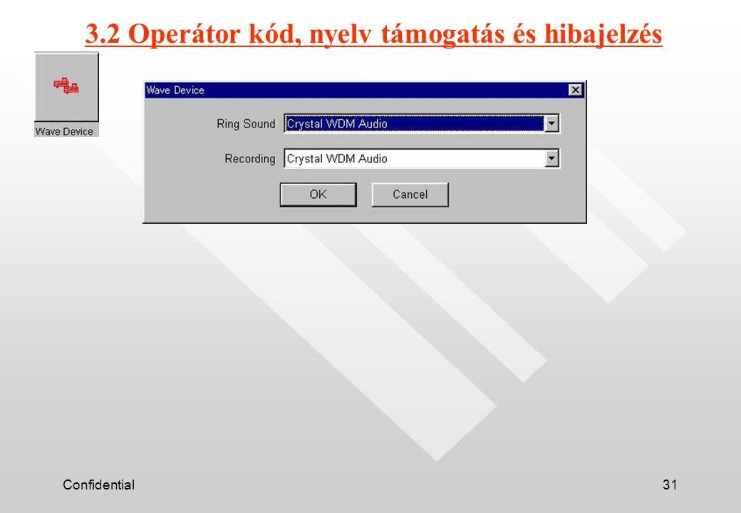 Confidential31 3.2 Operátor kód, nyelv támogatás és hibajelzés