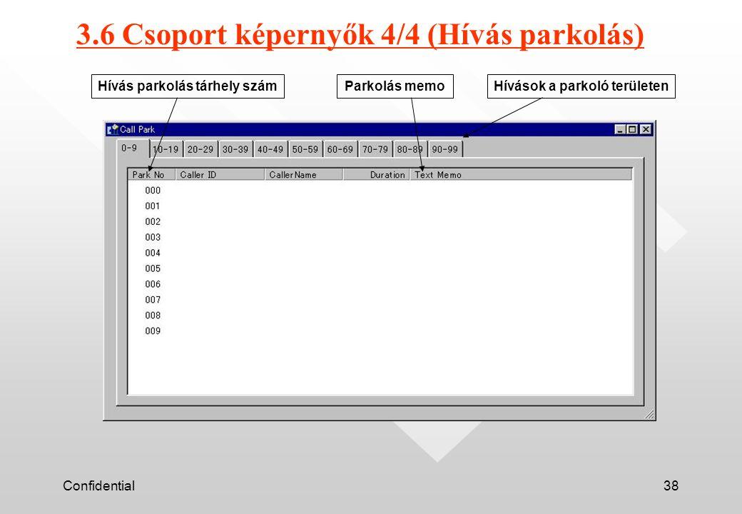 Confidential38 3.6 Csoport képernyők 4/4 (Hívás parkolás) Hívás parkolás tárhely számParkolás memoHívások a parkoló területen