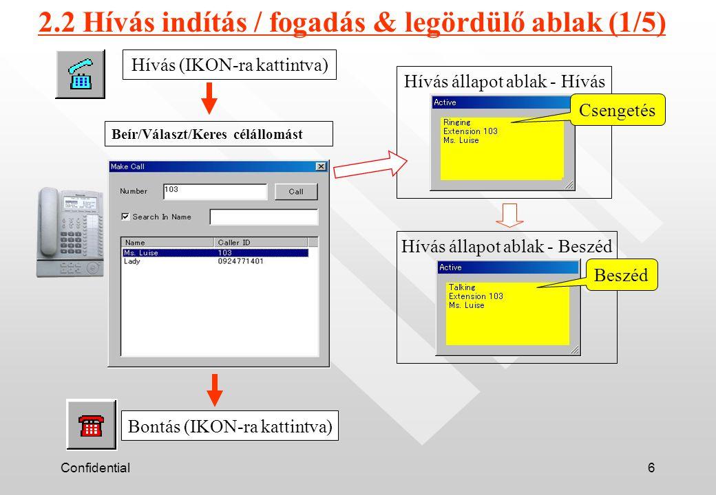 Confidential6 Hívás (IKON-ra kattintva) Hívás állapot ablak - Hívás Hívás állapot ablak - Beszéd Bontás (IKON-ra kattintva) 2.2 Hívás indítás / fogadás & legördülő ablak (1/5) Csengetés Beszéd Beír/Választ/Keres célállomást