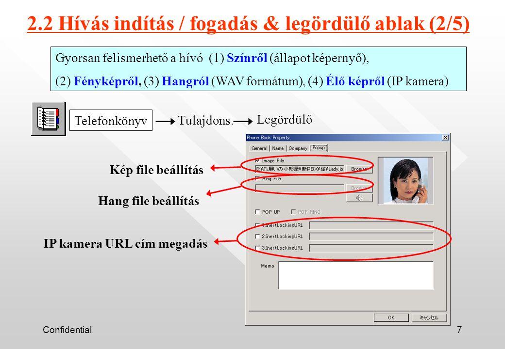 Confidential7 Gyorsan felismerhető a hívó (1) Színről (állapot képernyő), (2) Fényképről, (3) Hangról (WAV formátum), (4) Élő képről (IP kamera) Telefonkönyv Tulajdons.
