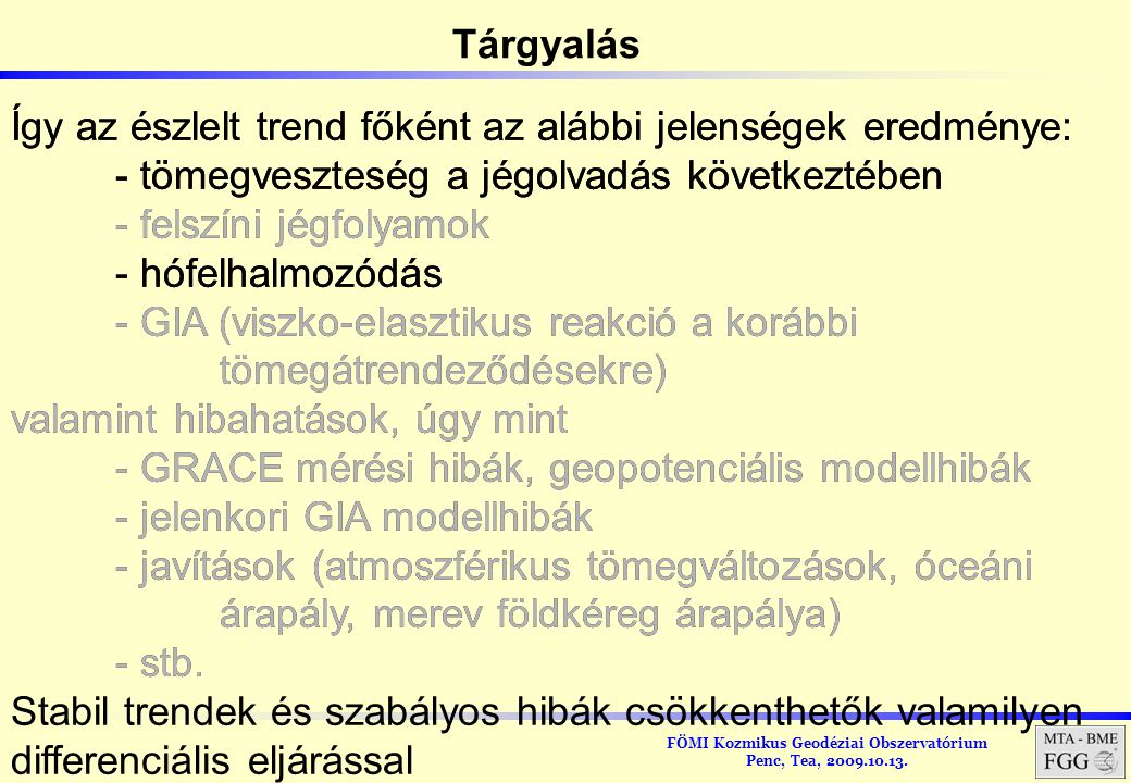 FÖMI Kozmikus Geodéziai Obszervatórium Penc, Tea, 2009.10.13. Így az észlelt trend főként az alábbi jelenségek eredménye: - tömegveszteség a jégolvadá