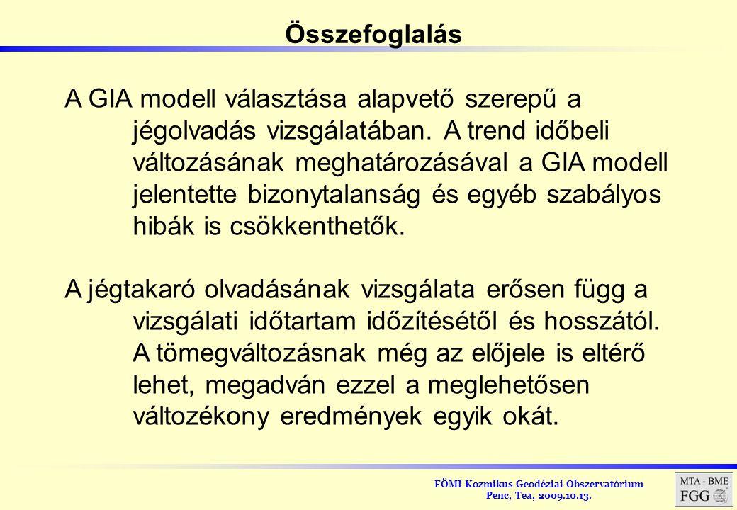 FÖMI Kozmikus Geodéziai Obszervatórium Penc, Tea, 2009.10.13. Összefoglalás A GIA modell választása alapvető szerepű a jégolvadás vizsgálatában. A tre