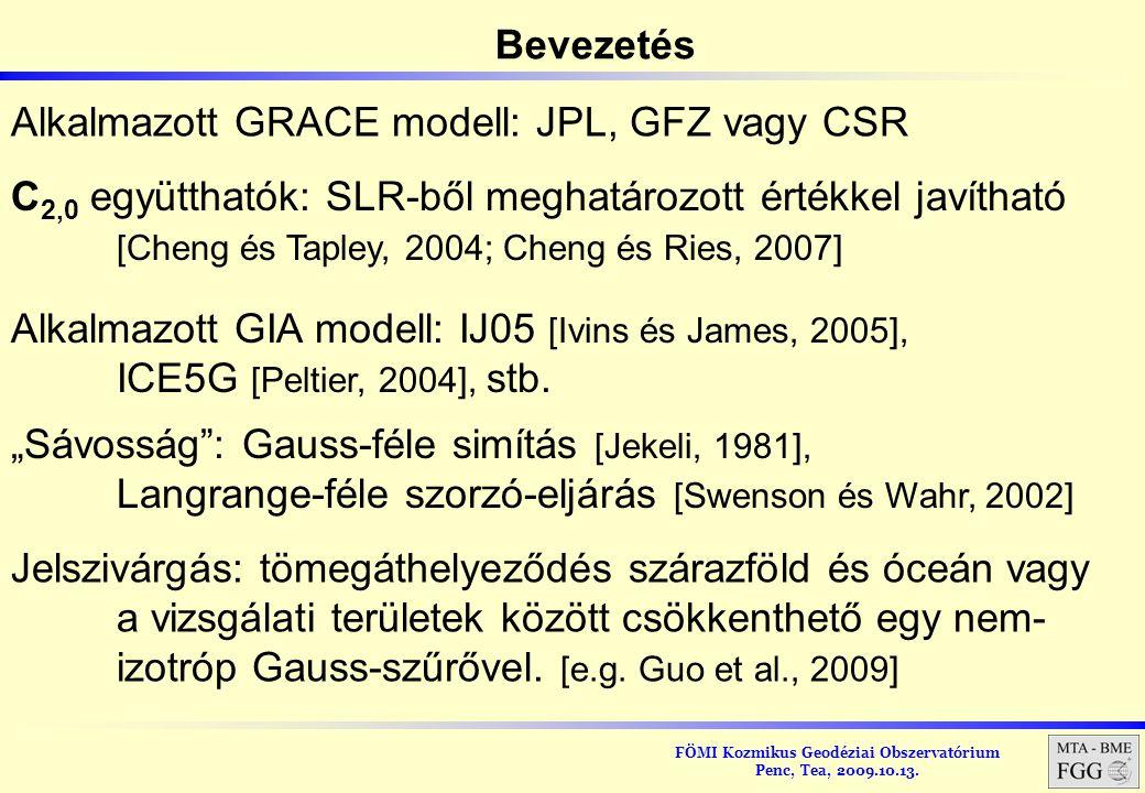 FÖMI Kozmikus Geodéziai Obszervatórium Penc, Tea, 2009.10.13. Alkalmazott GRACE modell: JPL, GFZ vagy CSR C 2,0 együtthatók: SLR-ből meghatározott ért