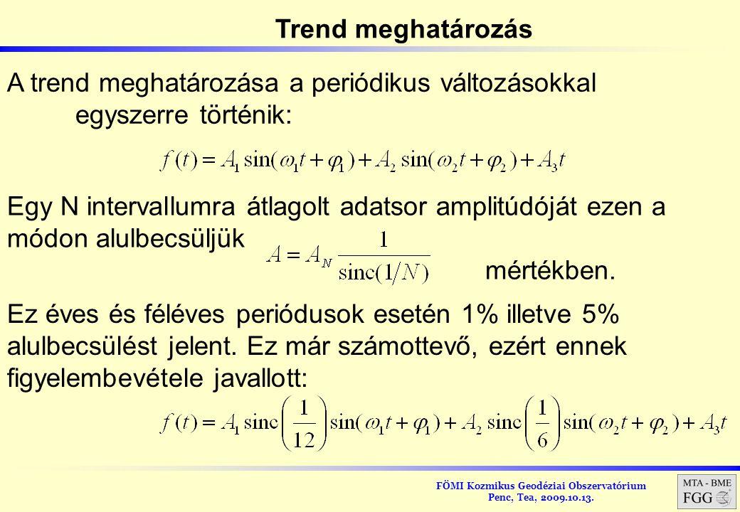 FÖMI Kozmikus Geodéziai Obszervatórium Penc, Tea, 2009.10.13. Trend meghatározás A trend meghatározása a periódikus változásokkal egyszerre történik: