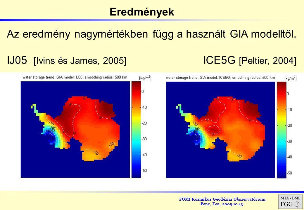 FÖMI Kozmikus Geodéziai Obszervatórium Penc, Tea, 2009.10.13. Eredmények Az eredmény nagymértékben függ a használt GIA modelltől. IJ05 [Ivins és James
