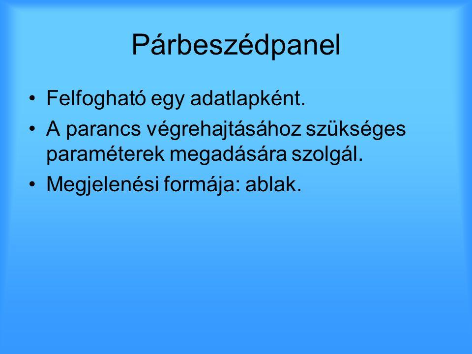 Párbeszédpanel •Felfogható egy adatlapként. •A parancs végrehajtásához szükséges paraméterek megadására szolgál. •Megjelenési formája: ablak.